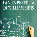 La vita perfetta di william sidis.jpg